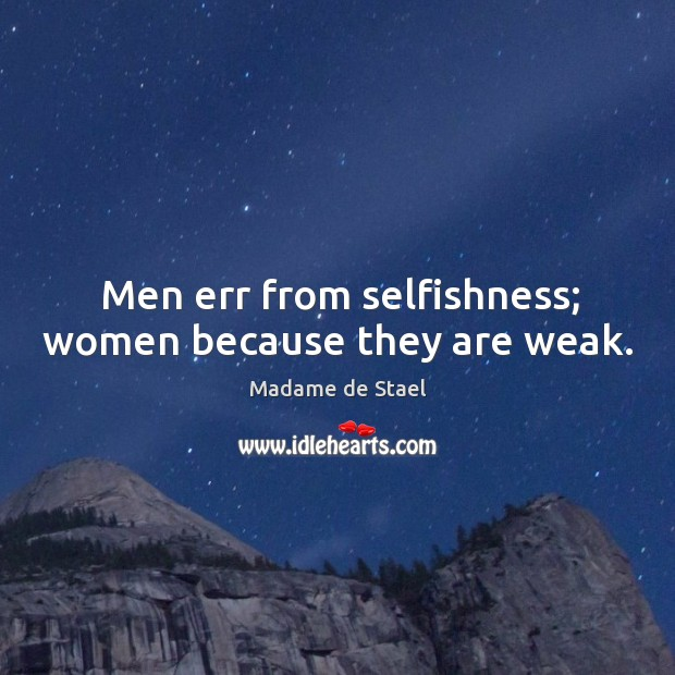 Men err from selfishness; women because they are weak. Image