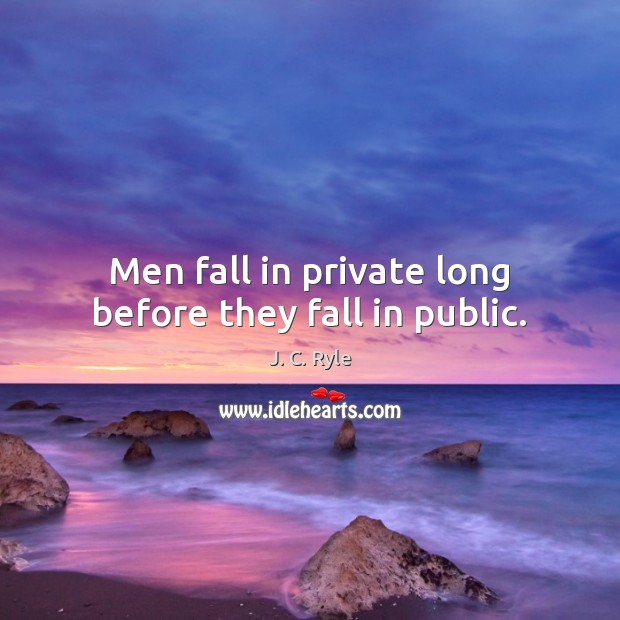 Image, Men fall in private long before they fall in public.