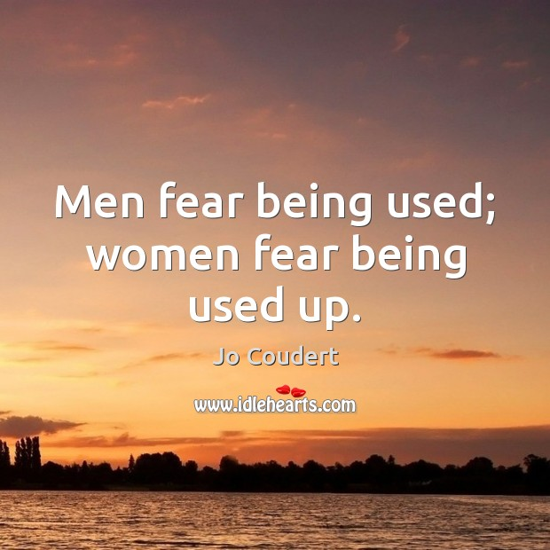 Men fear being used; women fear being used up. Jo Coudert Picture Quote