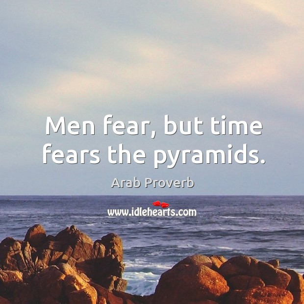 Image, Men fear, but time fears the pyramids.
