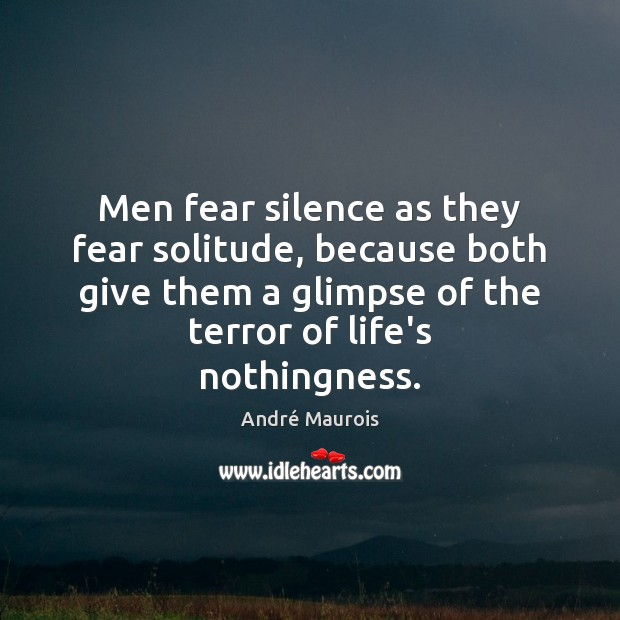 Men fear silence as they fear solitude, because both give them a Image