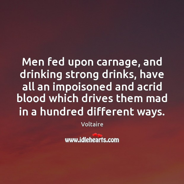 Men fed upon carnage, and drinking strong drinks, have all an impoisoned Image