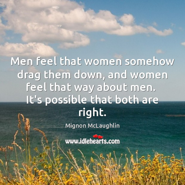 Men feel that women somehow drag them down, and women feel that Image