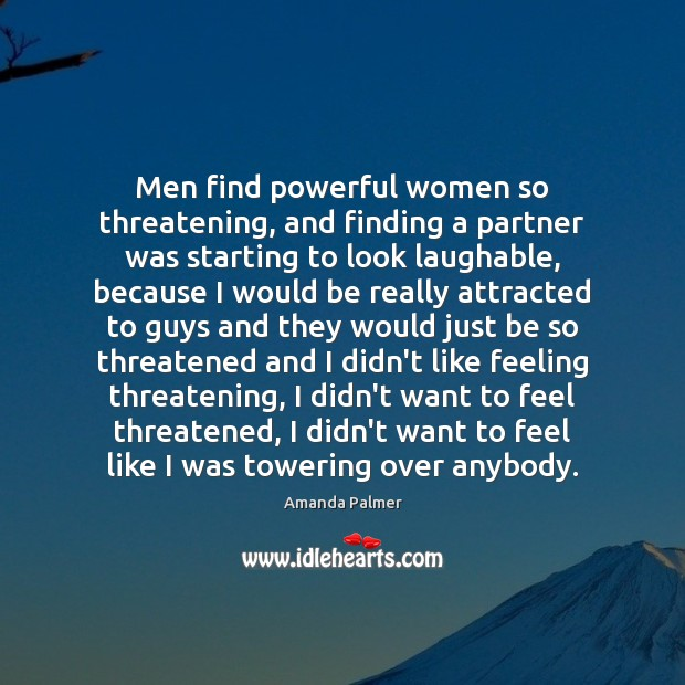 Men find powerful women so threatening, and finding a partner was starting Image