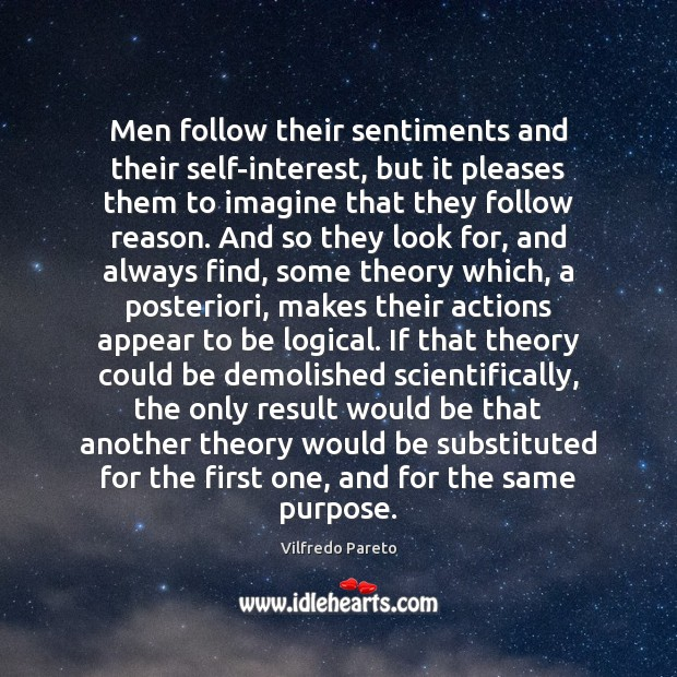 Men follow their sentiments and their self-interest, but it pleases them to Image