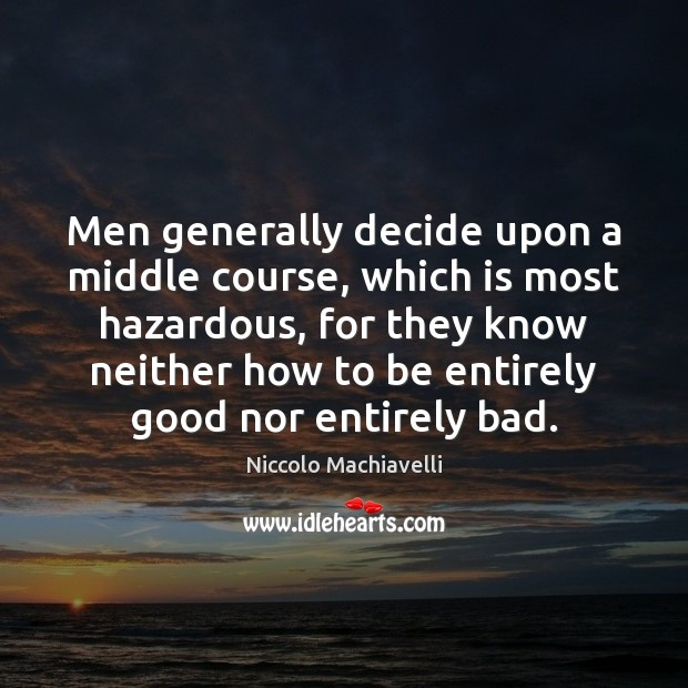 Image, Men generally decide upon a middle course, which is most hazardous, for