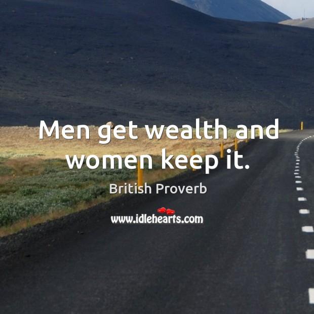 Image, Men get wealth and women keep it.