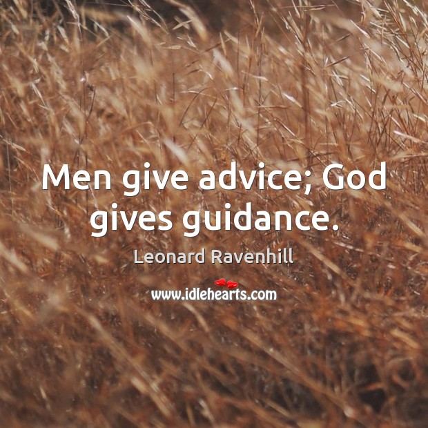 Men give advice; God gives guidance. Leonard Ravenhill Picture Quote