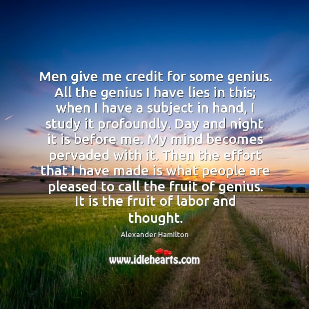 Image, Men give me credit for some genius. All the genius I have lies in this; when I have a subject in hand