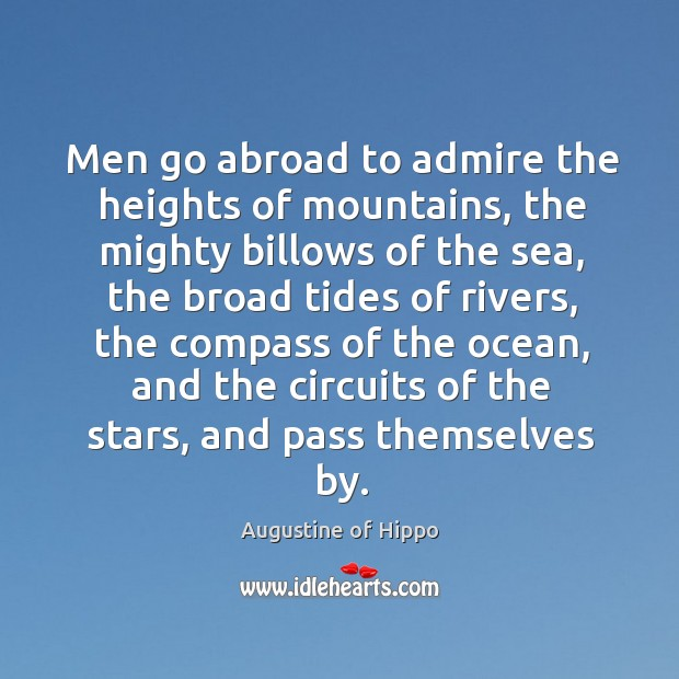 Image, Men go abroad to admire the heights of mountains, the mighty billows of the sea