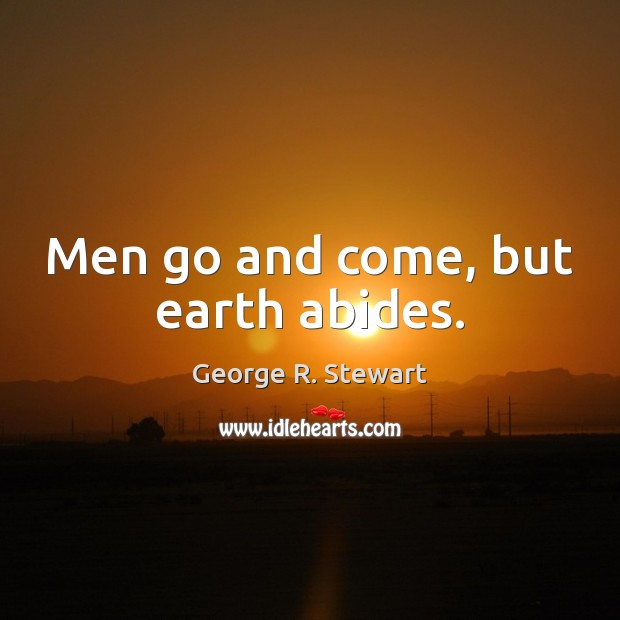 Men go and come, but earth abides. Image