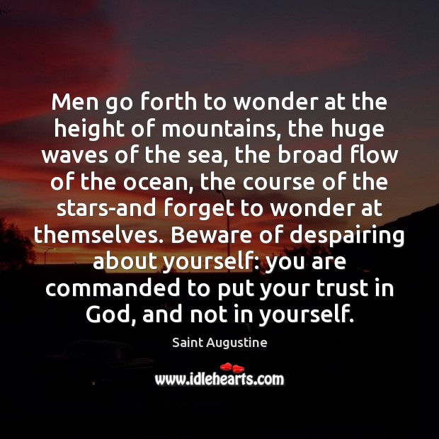 Men go forth to wonder at the height of mountains, the huge Saint Augustine Picture Quote