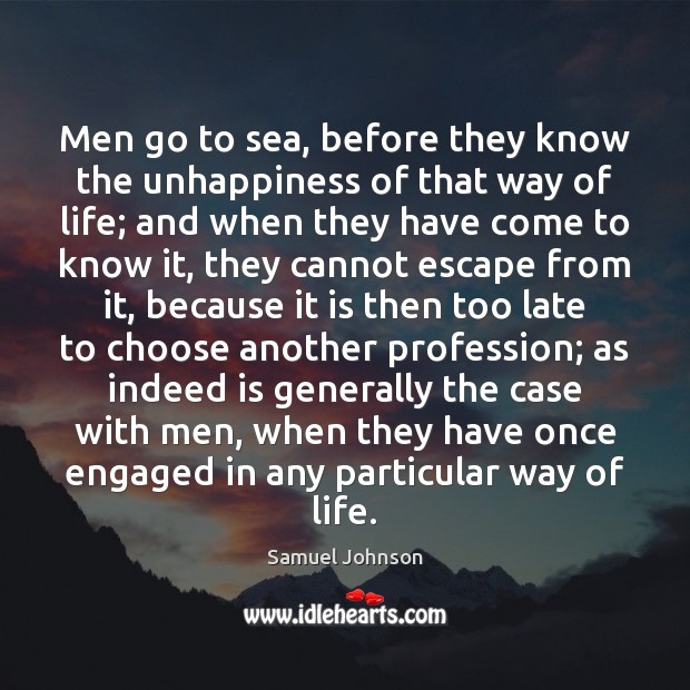 Men go to sea, before they know the unhappiness of that way Image