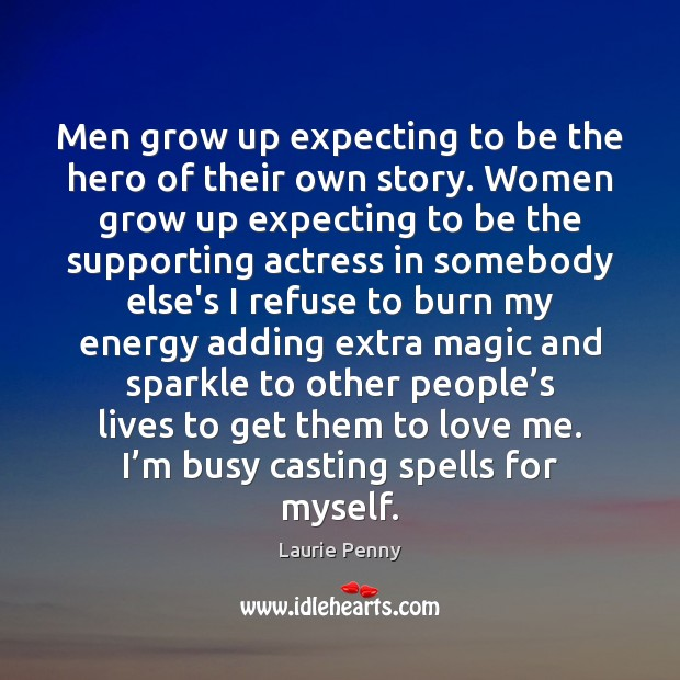 Men grow up expecting to be the hero of their own story. Image