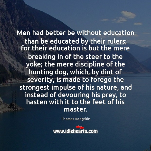 Men had better be without education than be educated by their rulers; Education Quotes Image