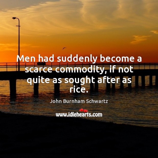 Image, Men had suddenly become a scarce commodity, if not quite as sought after as rice.