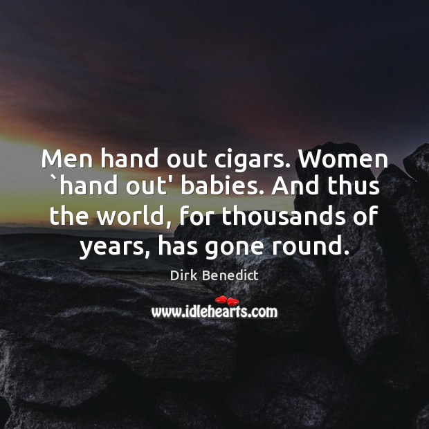 Men hand out cigars. Women `hand out' babies. And thus the world, Image