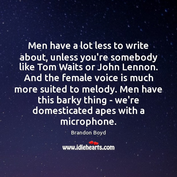 Men have a lot less to write about, unless you're somebody like Brandon Boyd Picture Quote