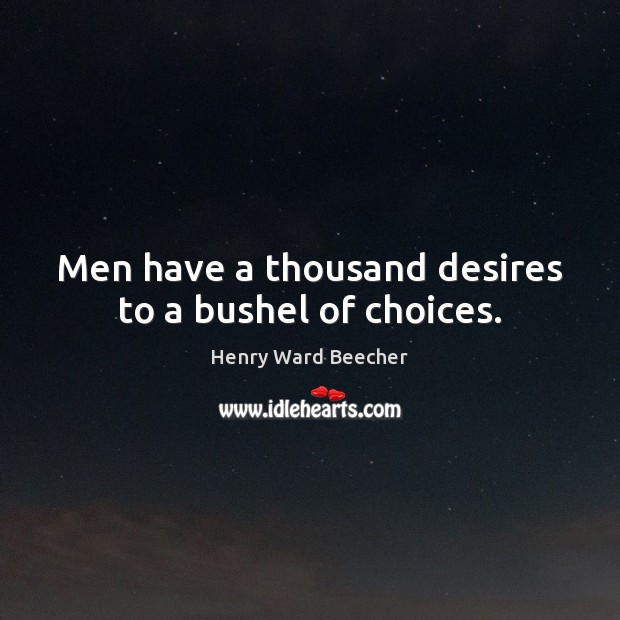 Image, Men have a thousand desires to a bushel of choices.