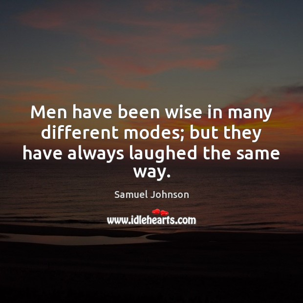 Image, Men have been wise in many different modes; but they have always laughed the same way.
