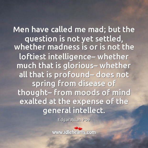 Men have called me mad; but the question is not yet settled, Edgar Allan Poe Picture Quote