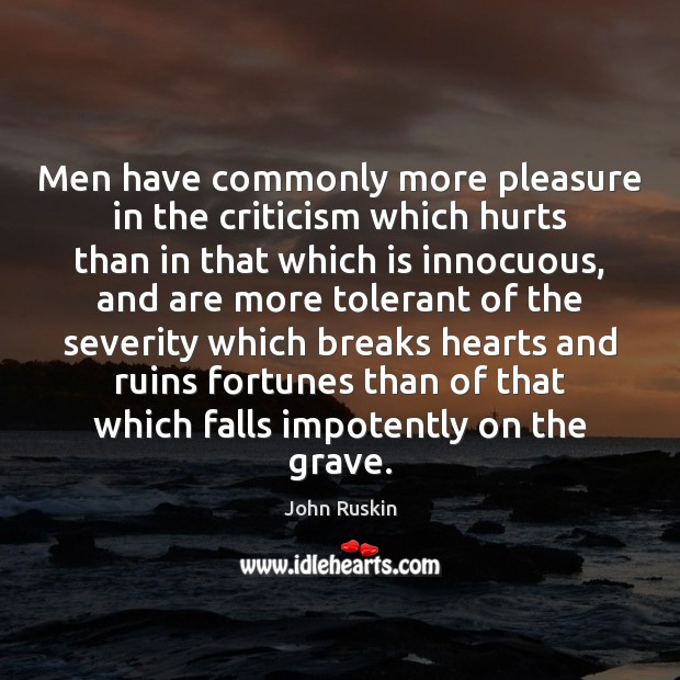 Image, Men have commonly more pleasure in the criticism which hurts than in