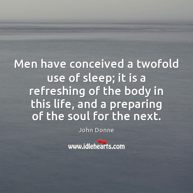 Men have conceived a twofold use of sleep; it is a refreshing Image