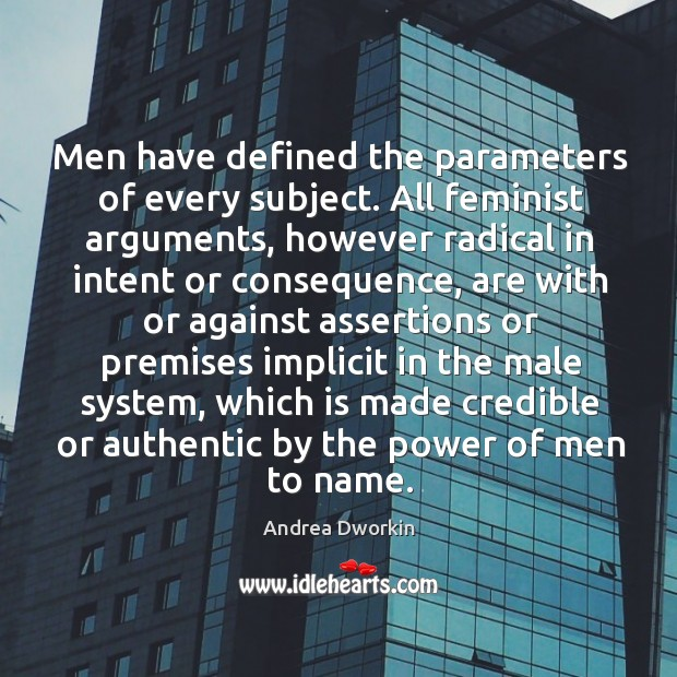Men have defined the parameters of every subject. Image