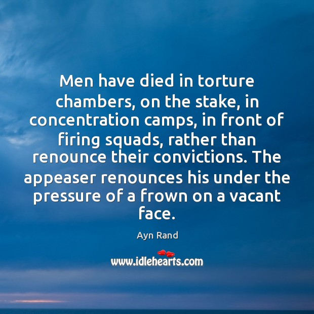 Men have died in torture chambers, on the stake, in concentration camps, Ayn Rand Picture Quote