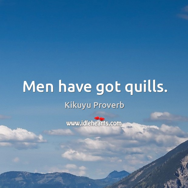 Men have got quills. Kikuyu Proverbs Image