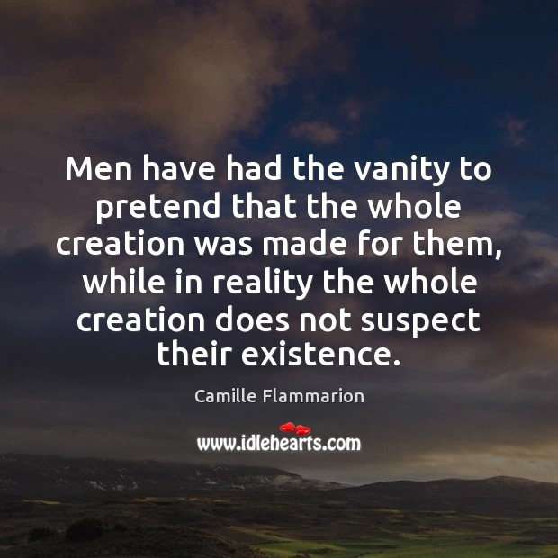 Image, Men have had the vanity to pretend that the whole creation was