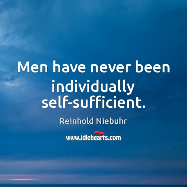 Image, Men have never been individually self-sufficient.