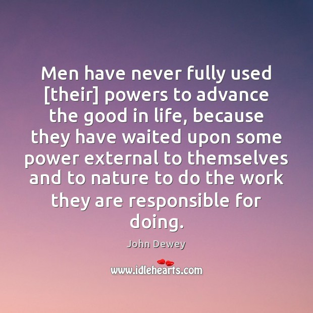 Men have never fully used [their] powers to advance the good in John Dewey Picture Quote