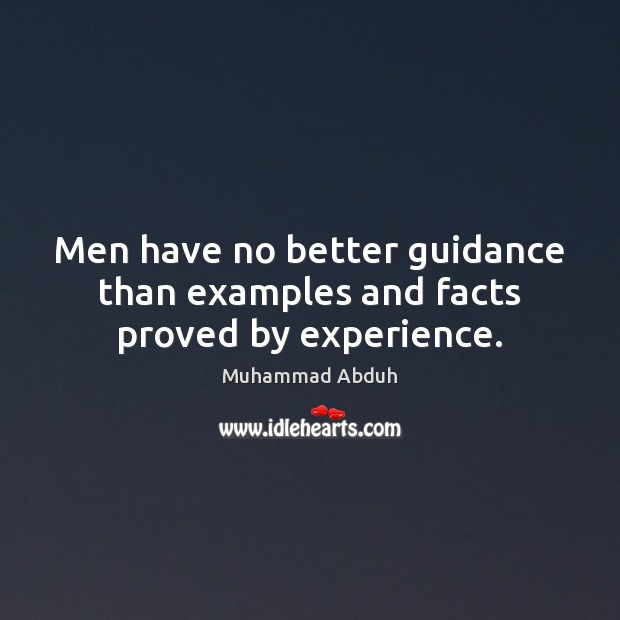 Men have no better guidance than examples and facts proved by experience. Image