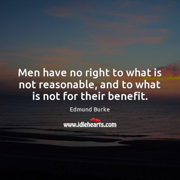 Image, Men have no right to what is not reasonable, and to what is not for their benefit.