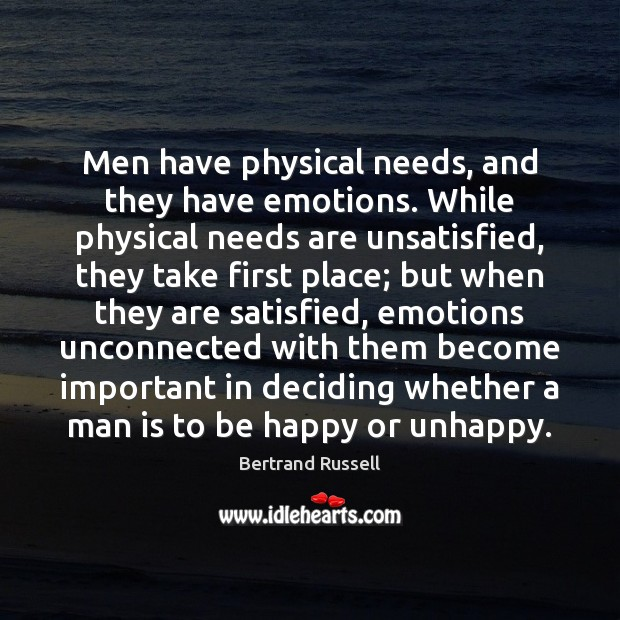 Men have physical needs, and they have emotions. While physical needs are Image