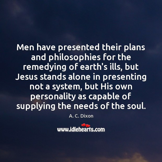 Image, Men have presented their plans and philosophies for the remedying of earth's