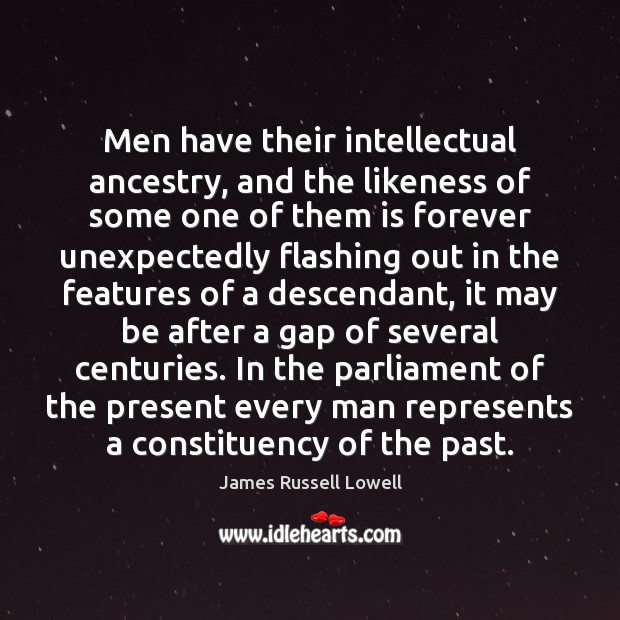 Men have their intellectual ancestry, and the likeness of some one of James Russell Lowell Picture Quote