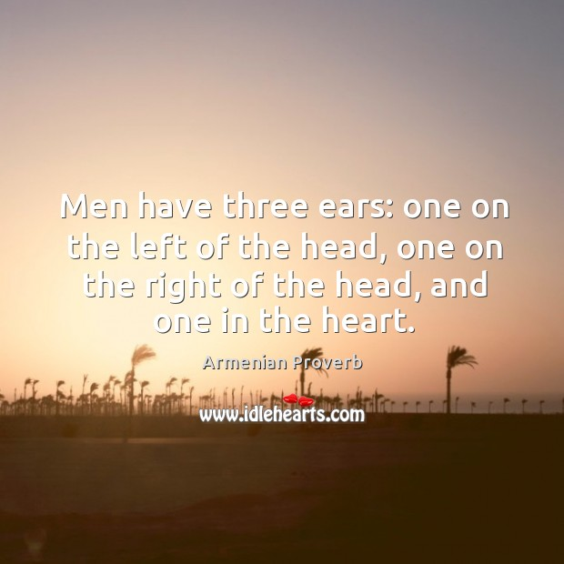Men have three ears: one on the left of the head Armenian Proverbs Image