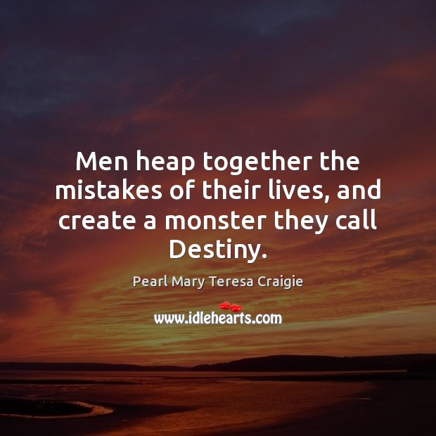 Men heap together the mistakes of their lives, and create a monster they call Destiny. Image
