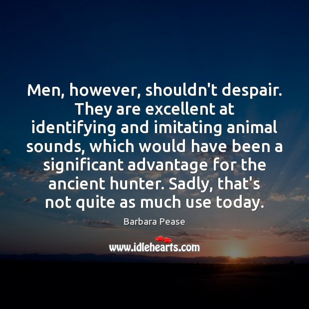 Men, however, shouldn't despair. They are excellent at identifying and imitating animal Image