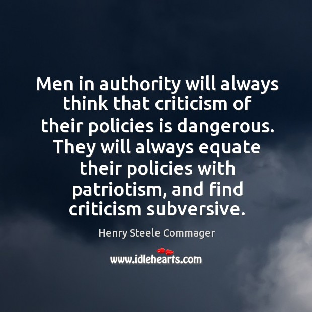 Men in authority will always think that criticism of their policies is dangerous. Image