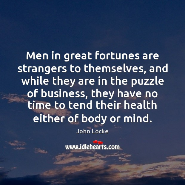 Men in great fortunes are strangers to themselves, and while they are John Locke Picture Quote