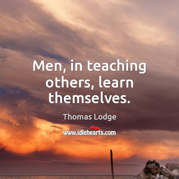 Men, in teaching others, learn themselves. Image