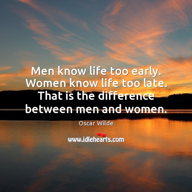 Image, Men know life too early. Women know life too late. That is