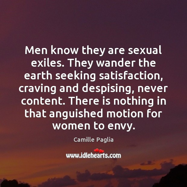 Image, Men know they are sexual exiles. They wander the earth seeking satisfaction,