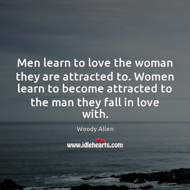 Image, Men learn to love the woman they are attracted to. Women learn