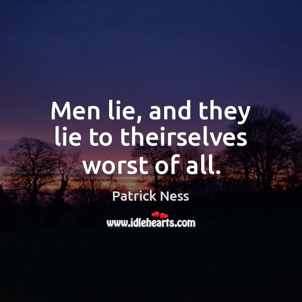 Men lie, and they lie to theirselves worst of all. Image