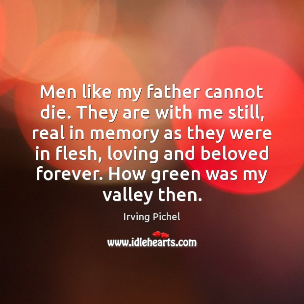 Men like my father cannot die. They are with me still, real Image