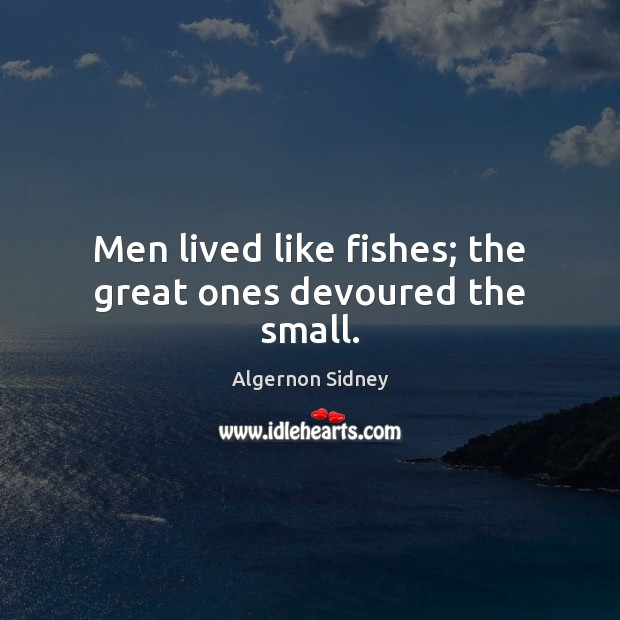 Image, Men lived like fishes; the great ones devoured the small.